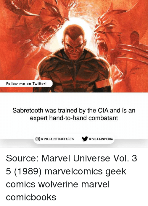 vols: Follow me on Twitter!  Sabretooth was trained by the CIA and is an  expert hand-to-hand combatant  回@VILLA IN TRUEFACTS  步@VILLA IN PEDI Source: Marvel Universe Vol. 3 5 (1989) marvelcomics geek comics wolverine marvel comicbooks