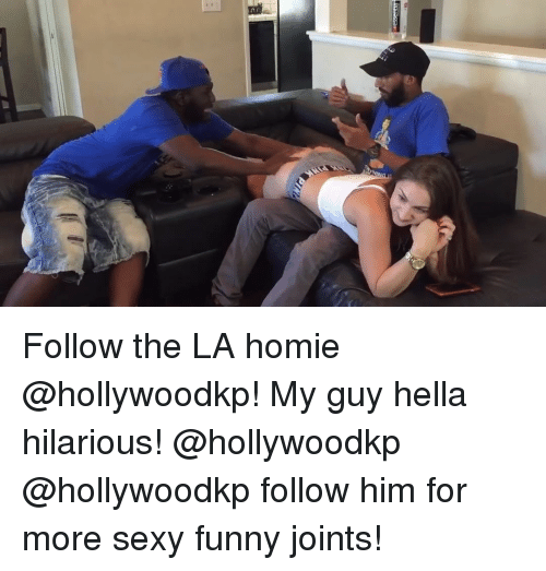 joints: Follow the LA homie @hollywoodkp! My guy hella hilarious! @hollywoodkp @hollywoodkp follow him for more sexy funny joints!