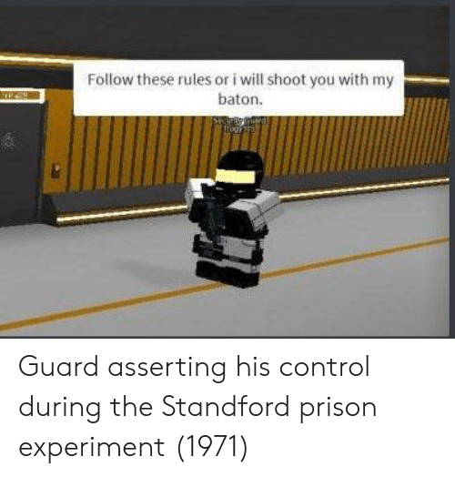 Control, Prison, and Will: Follow these rules or i will shoot you with my  baton. Guard asserting his control during the Standford prison experiment (1971)