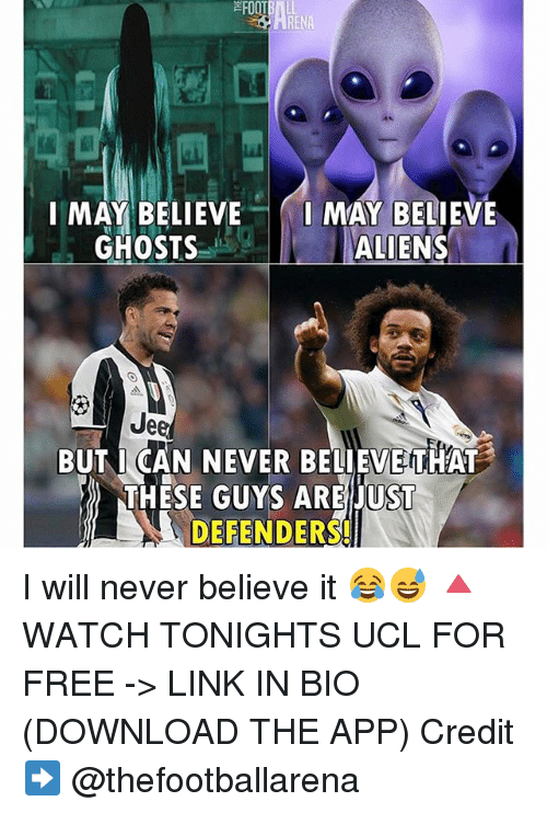 Jees: FOOT  I MAY BELIEVE  MAY BELIEVE  GHOSTS  ALIENS  Jee  BUT I CAN NEVER BELIEVE THAT  NTHESE GUYS ARE JUST  DEFENDERS I will never believe it 😂😅 🔺WATCH TONIGHTS UCL FOR FREE -> LINK IN BIO (DOWNLOAD THE APP) Credit ➡️ @thefootballarena