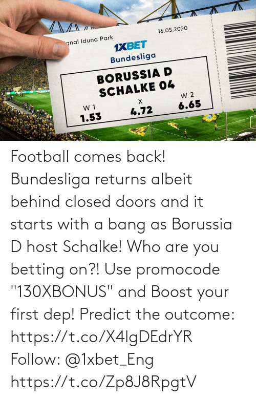 """Starts: Football comes back! Bundesliga returns albeit behind closed doors and it starts with a bang as Borussia D host Schalke! Who are you betting on?!  Use promocode """"130XBONUS"""" and Boost your first dep!  Predict the outcome: https://t.co/X4lgDEdrYR Follow: @1xbet_Eng https://t.co/Zp8J8RpgtV"""