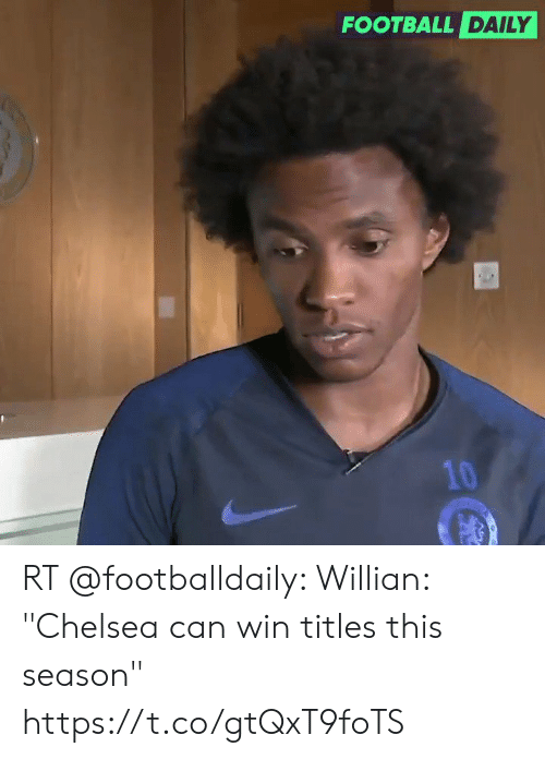 """Chelsea, Football, and Can: FOOTBALL DAILY  10 RT @footballdaily: Willian: """"Chelsea can win titles this season"""" https://t.co/gtQxT9foTS"""