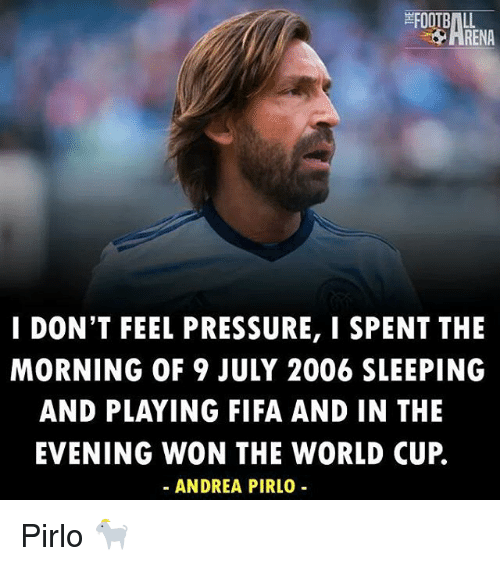 Fifa, Football, and Memes: FOOTBALL  I DON'T FEEL PRESSURE, I SPENT THE  MORNING OF 9 JULY 2006 SLEEPING  AND PLAYING FIFA AND IN THE  EVENING WON THE WORLD CUP  ANDREA PIRLO Pirlo 🐐
