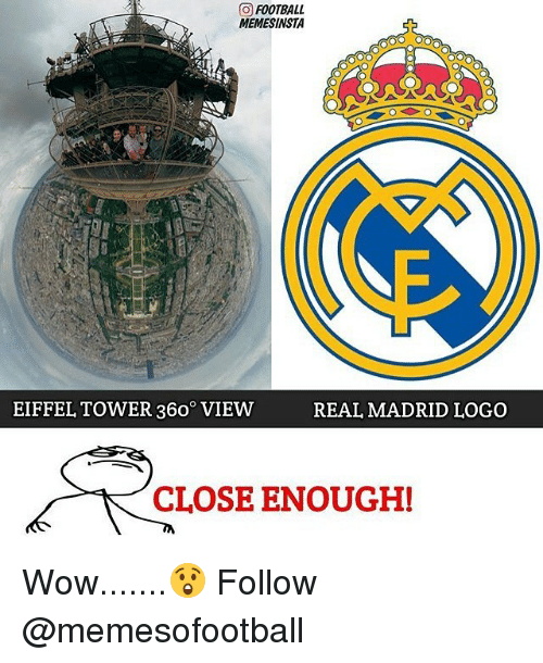 Eiffel Towering: FOOTBALL  MEMESINSTA  EIFFEL TOWER 360 VIEW REAL MADRID LOGO  CLOSE ENOUGH! Wow.......😲 Follow @memesofootball