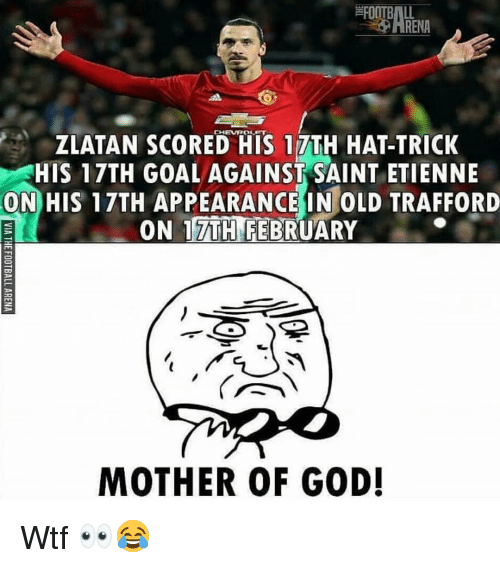 Chevrolet: FOOTBALL  -O ARENA  CHEVROLET  ZLATAN SCORED HIS 17TH HAT-TRICK  HIS 17TH GOALAGAINST SAINT ETIENNE  ON HIS 17TH APPEARANCE IN OLD TRAFFORD  ON 17TH FEBRUARY  MOTHER OF GOD! Wtf 👀😂