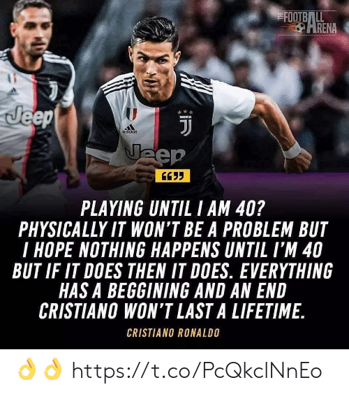 Adidas, Cristiano Ronaldo, and Football: FOOTBALL  PARENA  Jeep  J  adidas  Jeep  PLAYING UNTIL I AM 40?  PHYSICALLY IT WON'T BE A PROBLEM BUT  I HOPE NOTHING HAPPENS UNTIL I'M 40  BUT IF IT DOES THEN IT DOES. EVERYTHING  HAS A BEGGINING AND AN END  CRISTIANO WON'T LAST A LIFETIME.  CRISTIANO RONALDO 👌👌 https://t.co/PcQkclNnEo
