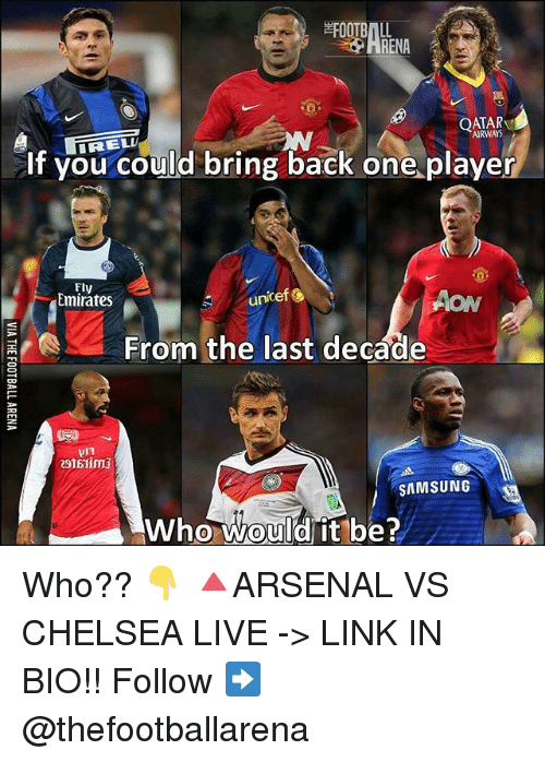 qatar airways: FOOTBALL  RENA  QATAR  AIRWAYS  if you could bring back one.player  Fly  Emirates  unicefし  AON  From the last decade  SAMSUNG  Who would it be?  0 Who?? 👇 🔺ARSENAL VS CHELSEA LIVE -> LINK IN BIO!! Follow ➡️ @thefootballarena