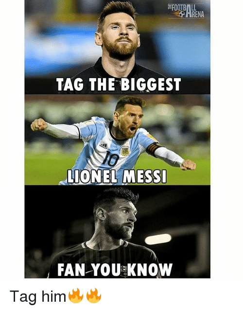 Football, Memes, and Lionel Messi: FOOTBALL  RENA  TAG THE BIGGEST  LIONEL MESSI  FAN YOUaKNOW Tag him🔥🔥