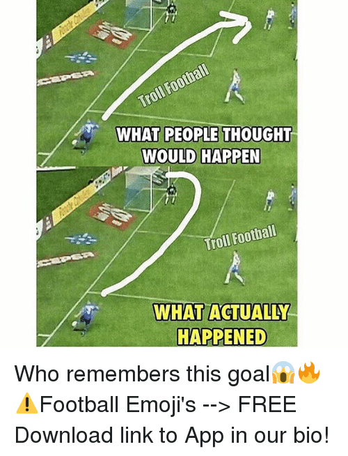 free download: Football  Troll WHAT PEOPLE THOUGHT  WOULD HAPPEN  Football  Troll WHAT ACTUALLY  HAPPENED Who remembers this goal😱🔥 ⚠️Football Emoji's --> FREE Download link to App in our bio!