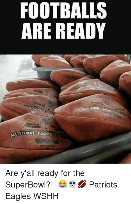 footballs: FOOTBALLS  ARE READY  TIONAL FOOTBAL  NA Are y'all ready for the SuperBowl?! ⠀😂💀🏈 Patriots Eagles WSHH