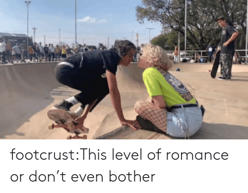 Tumblr, Blog, and Com: footcrust:This level of romance or don't even bother