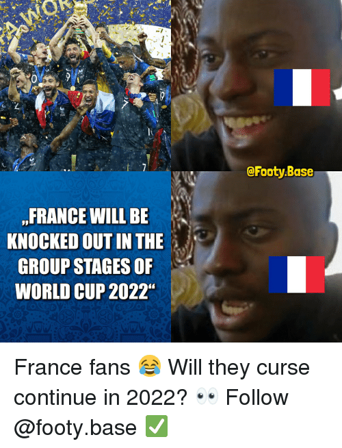 """Memes, World Cup, and France: @Footy.Base  FRANCE WILL BE  KNOCKED OUT IN THE  GROUP STAGES OF  WORLD CUP 2022"""" France fans 😂 Will they curse continue in 2022? 👀 Follow @footy.base ✅"""