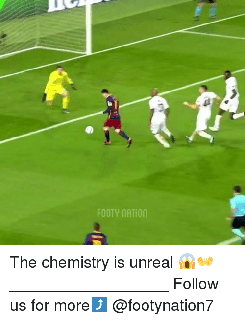 Unrealism: FOOTY MATIon The chemistry is unreal 😱👐 __________________ Follow us for more⤴ @footynation7