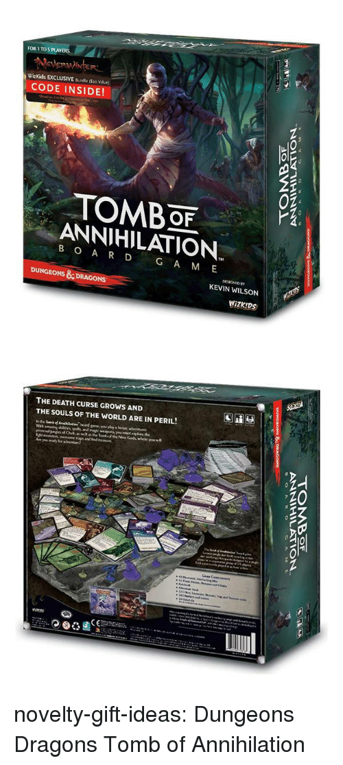 Tumblr, Blog, and Death: FOR 1 TO5 PLAYERS  WizKids EXCLUSIVE Bundle ($2o Value)  CODE INSIDE!  02  TOMBOF  ANNIHILATION  B O A R D G A M E  DESIGNED BY  DUNGEONS &DRAGONS  KEVIN WILSON  WiZK!DS   THE DEATH CURSE GROWS AND  THE SOULS OF THE WORLD ARE IN PERIL!  .20  ieN novelty-gift-ideas:  Dungeons  Dragons Tomb of Annihilation
