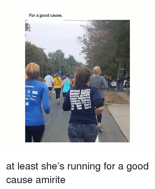 Memes, Run, and Good: For a good cause.  R.  ichael Sco  under Miin  nton Mredith  mer Memorial  ebrity Rabies  ness Pr0-Am  Run Race  or The Cure - at least she's running for a good cause amirite