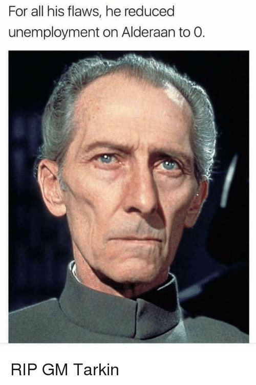 For All His Flaws He Reduced Unemployment On Alderaan To O