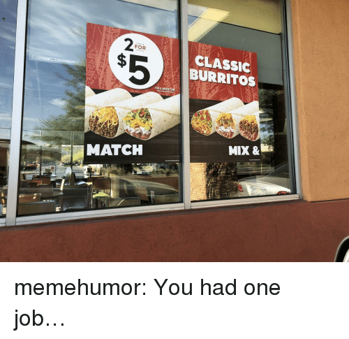 Burritos: FOR  CLASSIC  BURRITOS  FOR A LIMITED TIME  MIX &  MATCH memehumor:  You had one job…
