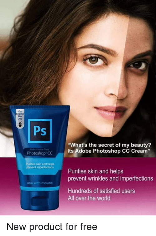"""Adobe: For  External  Use  Only  Ps  """"What's the secret of my beauty?  Its Adobe Photoshop CC Cream""""  3  Photoshop CC  Purfies skin and helps  prevent imperfections  Purifies skin and helps  prevent wrinkles and imperfections  use with mouse  Hundreds of satisfied users  All over the world New product for free"""