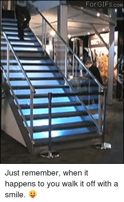 Walk It Off: For GIFs com Just remember, when it happens to you walk it off with a smile. 😛
