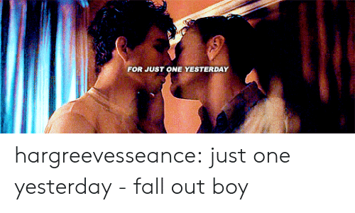 fall out: FOR JUST ONE YESTERDAY hargreevesseance:  just one yesterday - fall out boy