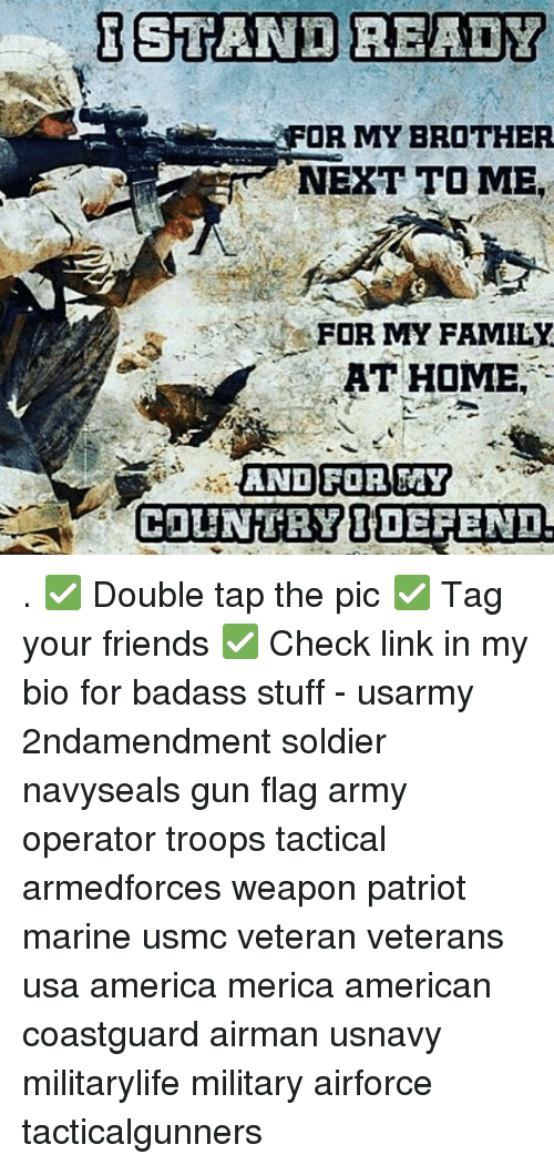 Badasses: FOR MY BROTHER  NEXT TO ME  FOR MY FAMILY  AT HOME, . ✅ Double tap the pic ✅ Tag your friends ✅ Check link in my bio for badass stuff - usarmy 2ndamendment soldier navyseals gun flag army operator troops tactical armedforces weapon patriot marine usmc veteran veterans usa america merica american coastguard airman usnavy militarylife military airforce tacticalgunners