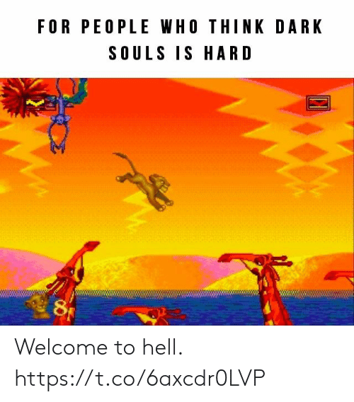 Video Games, Hell, and Dark Souls: FOR PEOPLE WHO THINK DARK  SOULS IS HARD Welcome to hell. https://t.co/6axcdr0LVP