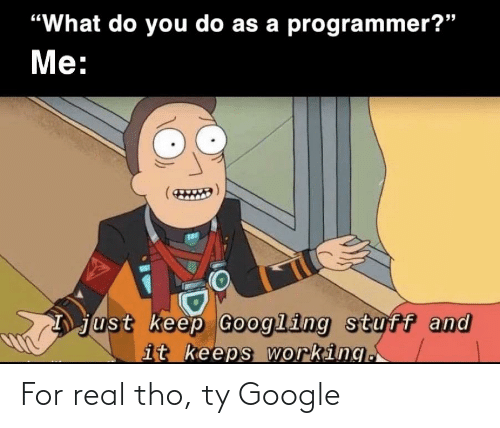 real: For real tho, ty Google
