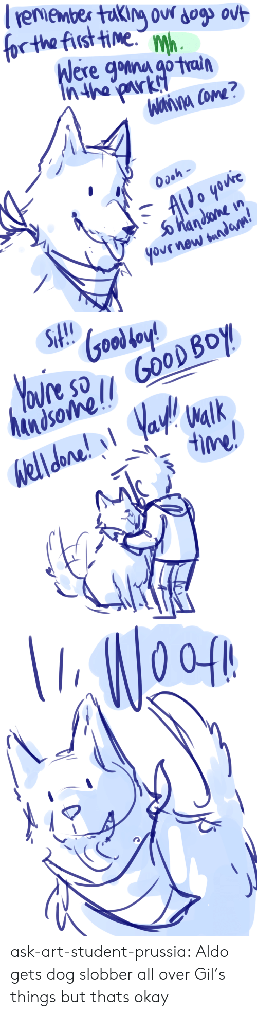 Target, Tumblr, and Blog: for tha tvistie.M  Were gomna go tral  tn  yovr new   sti, Gooley   04  0 ask-art-student-prussia:  Aldo gets dog slobber all over Gil's things but thats okay
