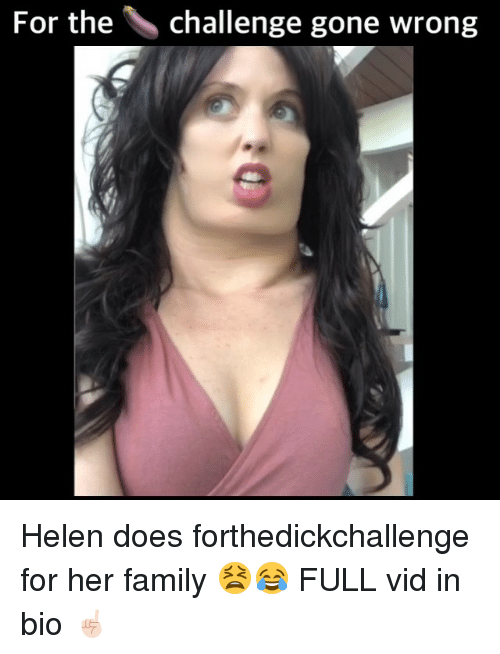 Family, Memes, and 🤖: For the  challenge gone wrong Helen does forthedickchallenge for her family 😫😂 FULL vid in bio ☝🏻