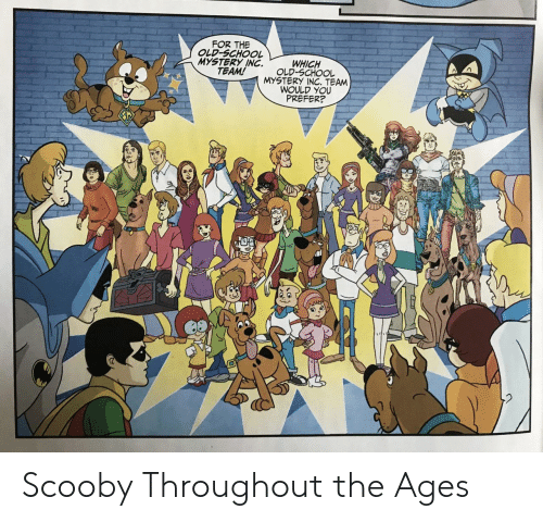 scooby: FOR THE  OLD-SCHOOL  MYSTERY INC.  TEAM!  WHICH  OLD-SCHOOL  MYSTERY INC. TEAM  WOULD YOU  PREFER? Scooby Throughout the Ages