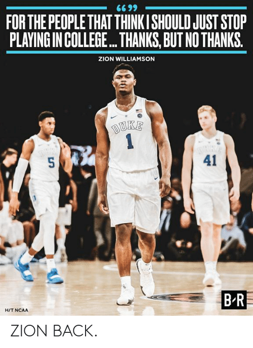 Ncaa: FOR THE PEOPLE THAT THINKISHOULD JUST STOP  PLAYING IN COLLEGE... THANKS, BUT NO THANKS.  ZION WILLIAMSON  41  BR  HIT NCAA ZION BACK.