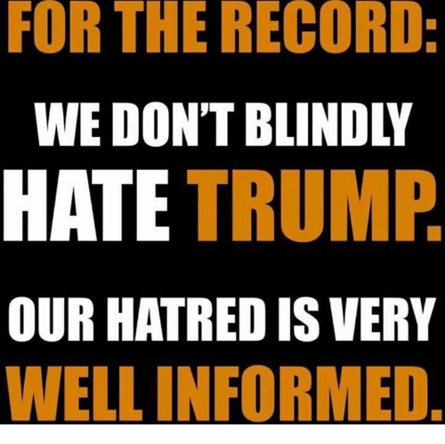 Record, Trump, and Hatred: FOR THE RECORD  WE DON'T BLINDLY  HATE TRUMP  OUR HATRED IS VERY  WELL INFORMED
