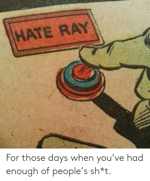 days: For those days when you've had enough of people's sh*t.