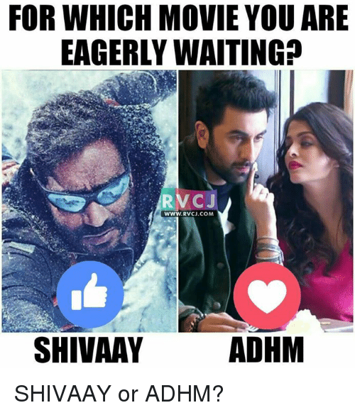 Memes, Movies, and Movie: FOR WHICH MOVIE YOU ARE  EAGERLY WAITING?  CJ  WWW. RV CJ.COM  ADHM  SHIVAAY SHIVAAY or ADHM?