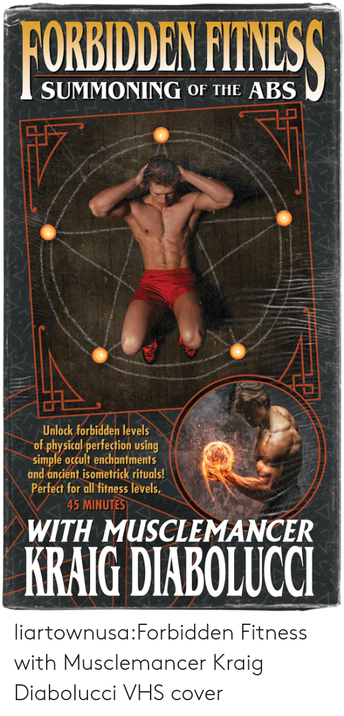 vhs: FORBIDDEN FITNESS  SUMMONING OF THE ABS  Unlock forbidden levels  of physical perfection using  simple occult enchantments  and ancient isometrick rituals!  Perfect for all fitness levels  45 MINUTES  WITH MUSCLEMANCER  KRAIG DIABOLUCCI liartownusa:Forbidden Fitness with Musclemancer Kraig Diabolucci VHS cover
