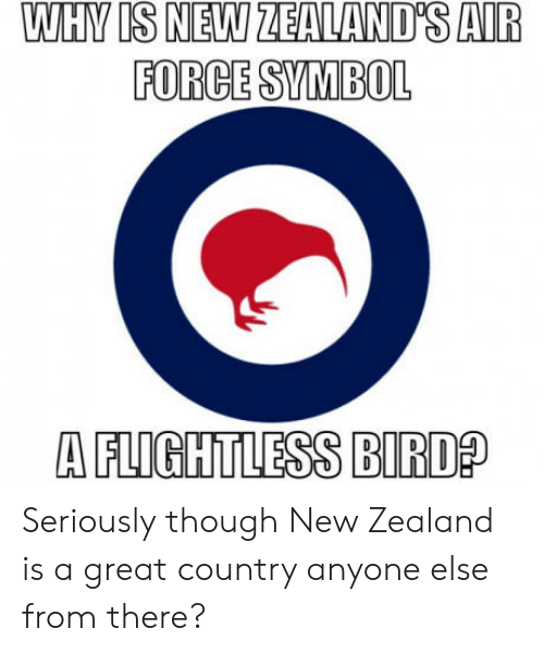 flightless bird: FORCE SYMBOL  A FLIGHTLESS BIRD Seriously though New Zealand is a great country anyone else from there?