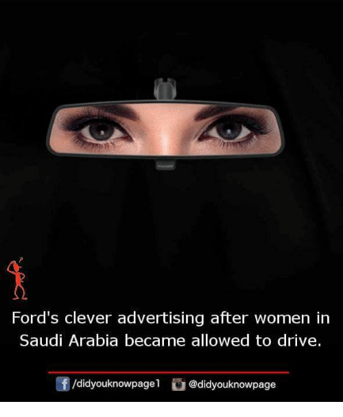 Memes, Drive, and Saudi Arabia: Ford's clever advertising after women in  Saudi Arabia became allowed to drive.  団/d.dyouknowpage1 @didyouknowpage