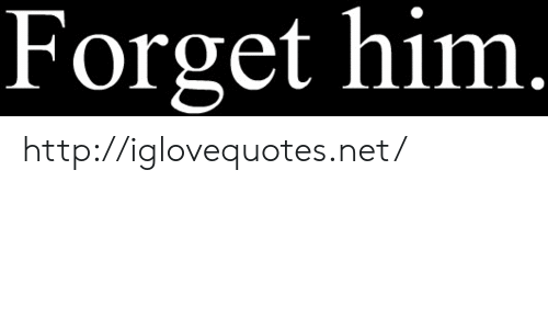 Http, Net, and Him: Forget him. http://iglovequotes.net/