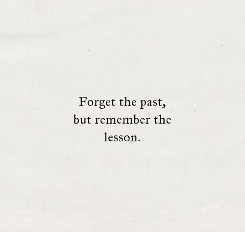 Remember, Forget, and But: Forget the past,  but remember the  lesson