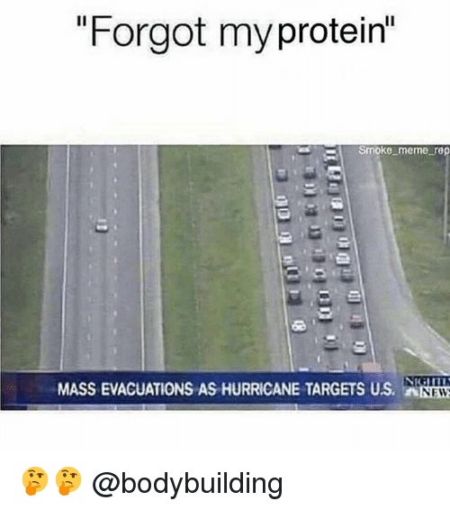 "memees: ""Forgot myprotein""  Smoke meme rep  MASS EVACUATIONS AS HURRICANE TARGETS US.  NEW 🤔🤔 @bodybuilding"