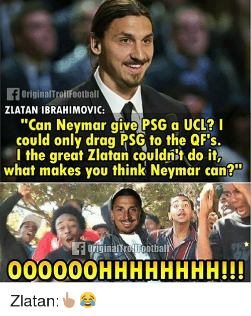 """Zlatan Ibrahimovic: FOriginalTroilFootball  ZLATAN IBRAHIMOVIC:  """"Can Neymar give PSG a UCL?  could only drag PSG to the QFs.  l the great Zlatan couldnit do it,  what makes you think Neymar can?  originalt OFootbal  00000OHHHHHHHH!!! Zlatan:👆🏽😂"""