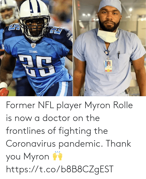 you: Former NFL player Myron Rolle is now a doctor on the frontlines of fighting the Coronavirus pandemic.  Thank you Myron 🙌 https://t.co/b8B8CZgEST