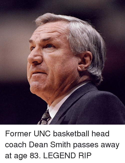 unc basketball: Former UNC basketball head coach Dean Smith passes away at age 83. LEGEND RIP