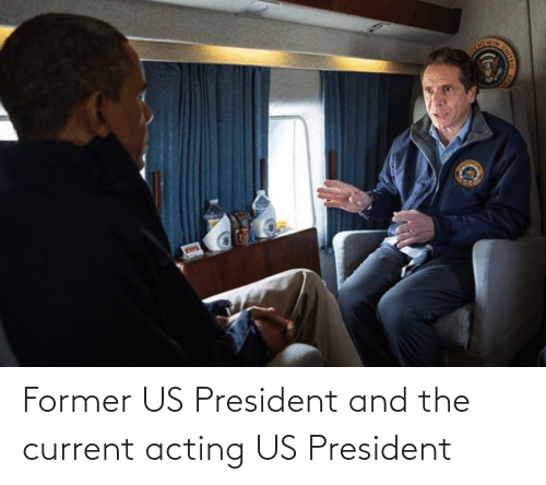 us president: Former US President and the current acting US President