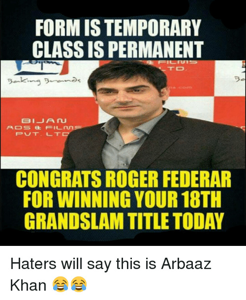 Congrations: FORMISTEMPORARY  CLASSIS PERMANENT  BIJ A  PADS  et FIL  CONGRATS ROGER FEDERAR  FOR WINNING YOUR 18TH  GRANDSLAM TITLE TODAY Haters will say this is Arbaaz Khan 😂😂