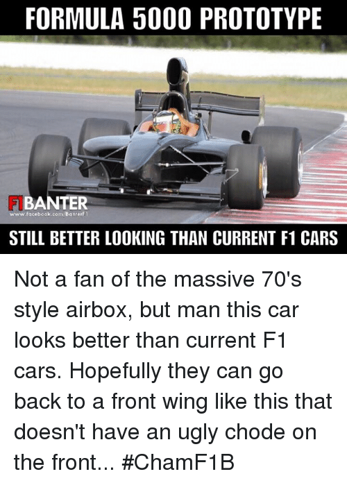 Better Look: FORMULA 5000 PROTOTYPE  BANTER  www.facebook.com BanterF1  STILL BETTER LOOKING THAN CURRENT F1 CARS Not a fan of the massive 70's style airbox, but man this car looks better than current F1 cars. Hopefully they can go back to a front wing like this that doesn't have an ugly chode on the front...  #ChamF1B