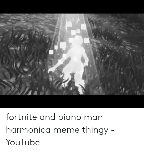 Fortnite Harmonica Tabs 25 Best Memes About Piano Man Harmonica Piano Man Harmonica Memes
