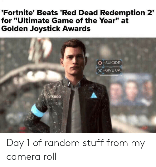 """Beats, Camera, and Game: 'Fortnite' Beats 'Red Dead Redemption 2'  for """"Ultimate Game of the Year"""" at  Golden Joystick Awards  O SUICIDE  X GIVE UP  RKB00 Day 1 of random stuff from my camera roll"""