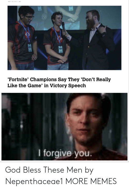 Forgive You: 'Fortnite' Champions Say They 'Don't Really  Like the Game' in Victory Speech  l forgive you. God Bless These Men by Nepenthaceae1 MORE MEMES