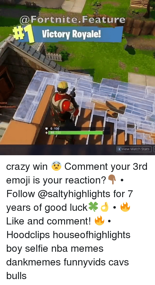 Anaconda, Cavs, and Crazy: Fortnite.Feature  Victory Royale!  s2014  bernbaseballs  u.  0 100  V View Match Stats crazy win 😨 Comment your 3rd emoji is your reaction?👇🏾 • Follow @saltyhighlights for 7 years of good luck🍀👌 • 🔥 Like and comment! 🔥 • Hoodclips houseofhighlights boy selfie nba memes dankmemes funnyvids cavs bulls